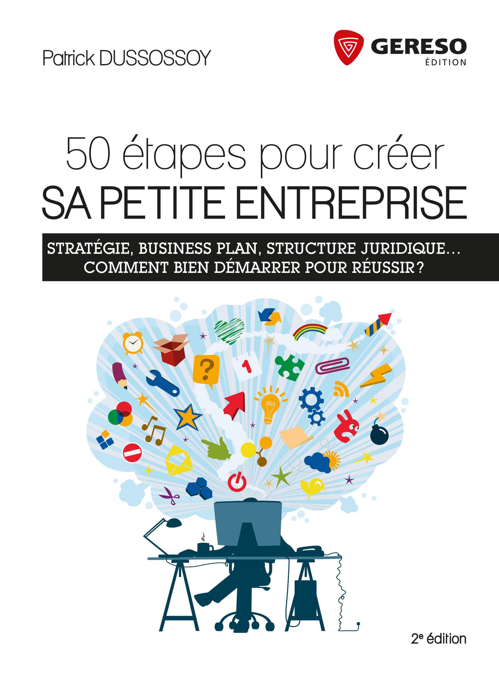 50 étapes pour créer sa petite entreprise - Patrick Dussossoy