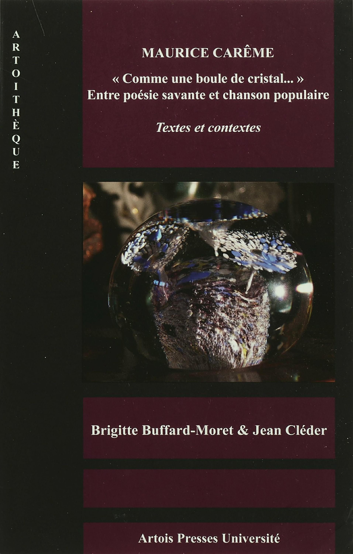 Maurice Carême. «Comme une boule de cristal…» Entre poésie savante et chanson populaire, Jean Cléder