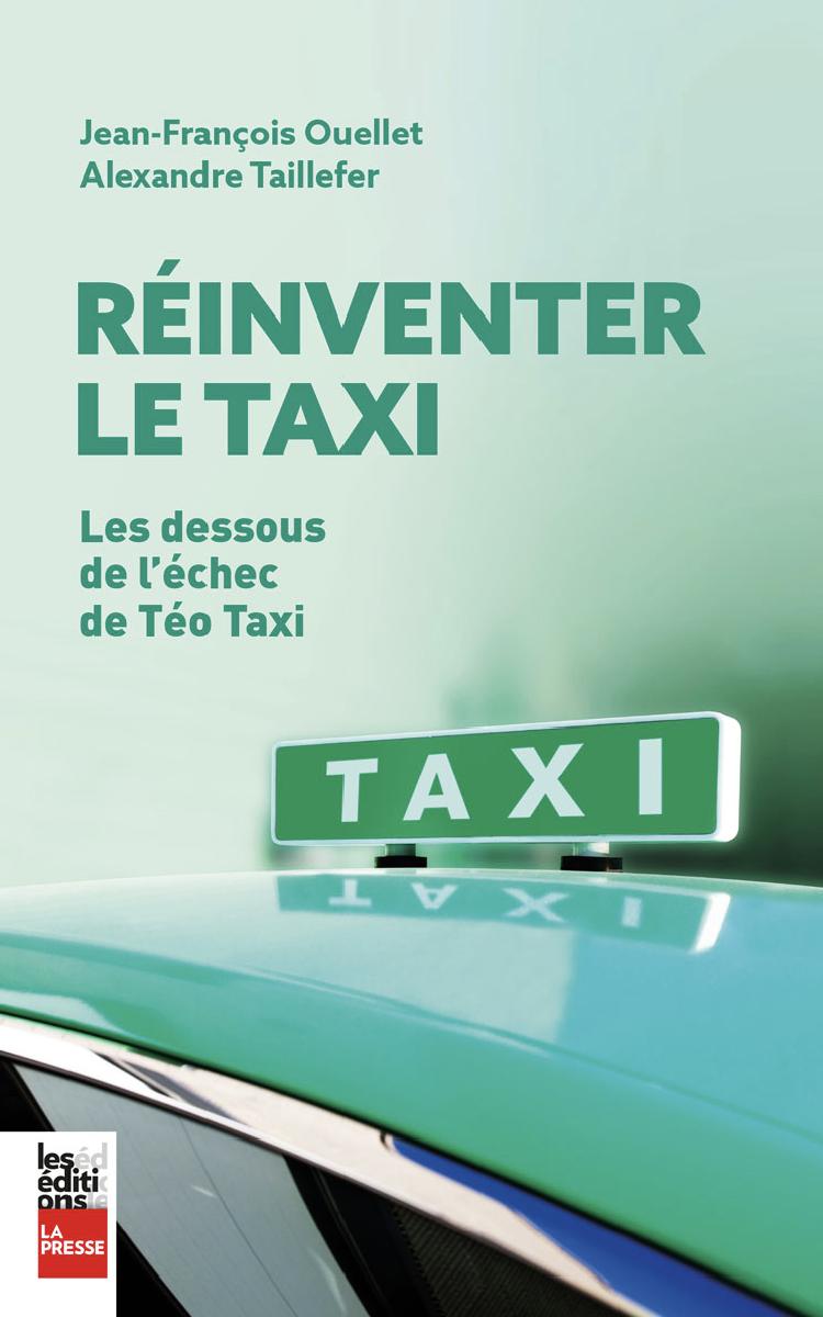 Vignette du livre Réinventer le taxi : les dessous de l'échec de Téo Taxi - Jean-François Ouellet