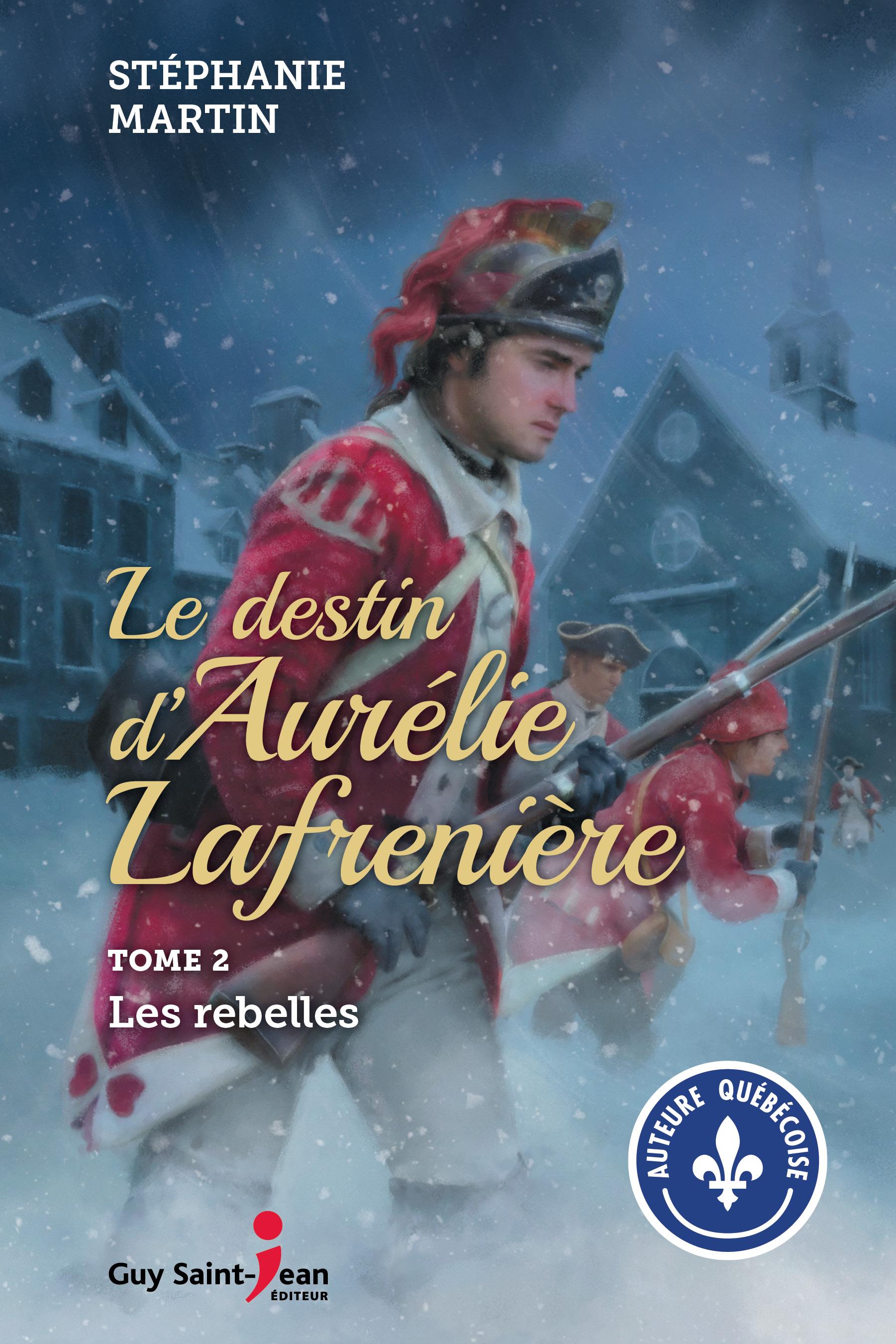 Vignette du livre Le destin d'Aurélie Lafrenière T.2 : Les rebelles - Stéphanie Martin