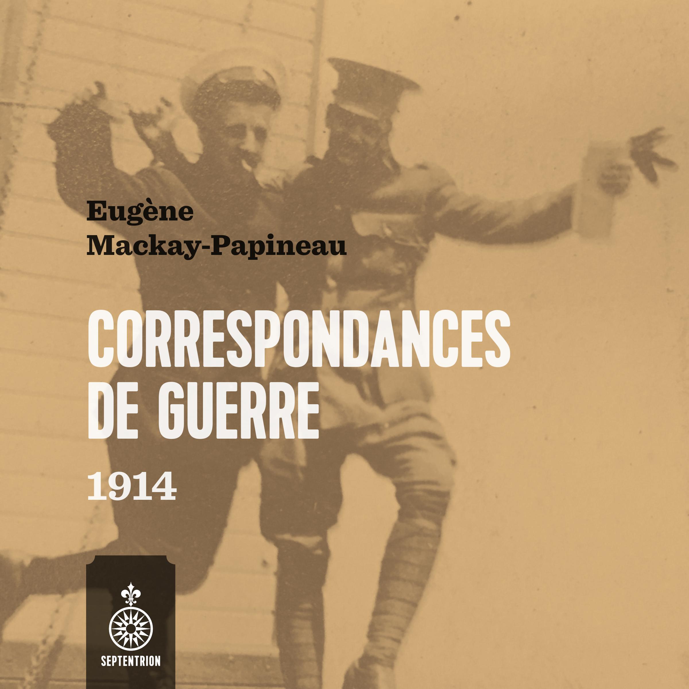 Correspondances de guerre 1914 - Eugène Mackay-Papineau